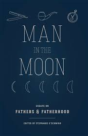 man in the moon essays on fathers fatherhood center for by