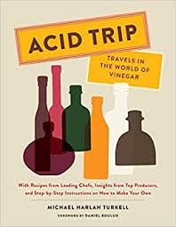 <b>Acid Trip</b>: Travels in the World of Vinegar: With Recipes from ...