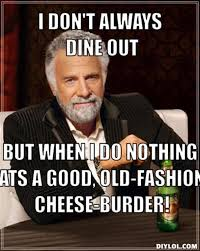 DIYLOL - I DON'T ALWAYS DINE OUT BUT WHEN I DO NOTHING BEATS A ... via Relatably.com