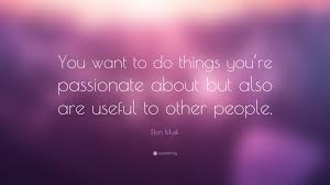 elon musk quote you want to do things you re passionate about elon musk quote you want to do things you re passionate about but