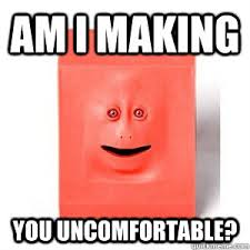 am i making you uncomfortable memes | quickmeme via Relatably.com