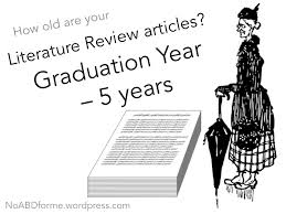 Literature Review   No ABD  All But Dissertation  for Me  No ABD  All But Dissertation  for Me    WordPress com How old are your literature review articles  Dr  Darci at NoABDforme blog talks about