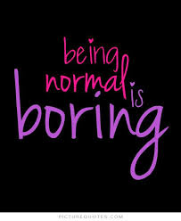 Funny Quotes On Being Normal. QuotesGram