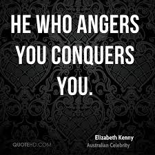 Image result for He who angers you conquers you.