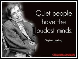 "Quiet people have the loudest minds."" - Stephen Hawking ..."