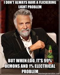 i don't always have a flickering light problem but when i do, it's ... via Relatably.com
