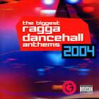 The Biggest Ragga Dancehall Anthems 2004