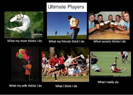 Ultimate Players – What I really do meme | GregPike.ca via Relatably.com
