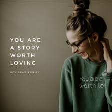 You are a Story Worth Loving