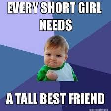 Meme Maker - EVERY SHORT GIRL NEEDS A TALL BEST FRIEND Meme Maker! via Relatably.com
