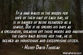 Henry David Thoreau Quote: If a man walks in the woods for love of ...