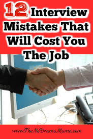 12 job interview mistakes to avoid at all costs the no drama mama a job interview determines whether or not you get the job mistakes your outfit