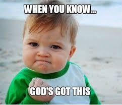 Meme Maker - When you know... God's got this Meme Maker! via Relatably.com