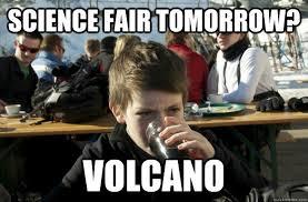 Science Fair Tomorrow? Volcano - Lazy Elementary School Kid ... via Relatably.com