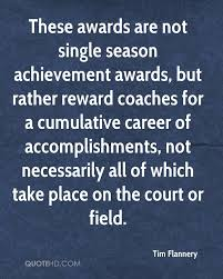 tim flannery quotes quotehd these awards are not single season achievement awards but rather reward coaches for a cumulative