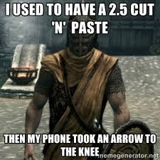 i used to have a 2.5 cut 'n' paste then my phone took an arrow to ... via Relatably.com