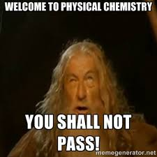 Welcome to Physical Chemistry You shall not pass! - Gandalf You ... via Relatably.com