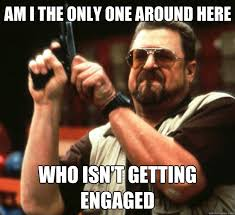 Am I the only one around here who isn't getting engaged - Big ... via Relatably.com