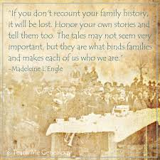 If you don't recount your own family history, it will be lost ...