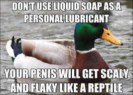 DON'T USE LIQUID SOAP AS A PERSONAL LUBRICANT YOUR PENIS WILL GET ... via Relatably.com