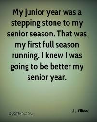 a j ellison quotes quotehd my junior year was a stepping stone to my senior season that was my first