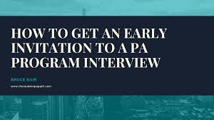how to get an early invitation to a pa program interview npae
