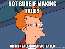 not sure if making faces or mentally incapacitated - Futurama Fry ... via Relatably.com