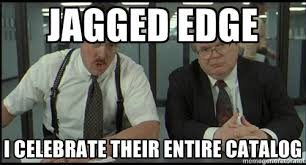 Jagged Edge I celebrate their entire catalog - Office space | Meme ... via Relatably.com