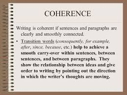 unity to create unity in an essay you need to ensure everything  coherence writing is coherent if sentences and paragraphs are clearly and smoothly connected transition words