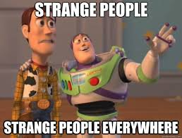 Strange people Strange people everywhere - Toy Story - quickmeme via Relatably.com