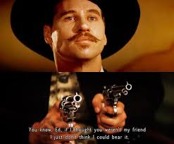 Val Kilmer Quotes From Tombstone   cinema #doc holliday #tombstone ... via Relatably.com