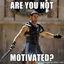 ARE YOU NOT MOTIVATED? - GLADIATOR | Meme Generator via Relatably.com