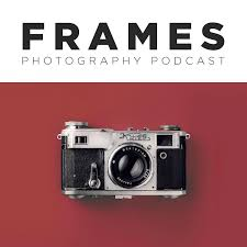 FRAMES Photography Podcast