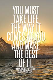 Life of Pi Quote: take life the way it comes at you   We Heart It ... via Relatably.com