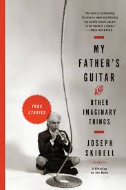 my father s guitar and other imaginary things joseph skibell my father s guitar and other imaginary things joseph skibell 9781565129306 com books