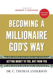becoming a millionaire god s way getting money to you not from becoming a millionaire god s way getting money to you not from you dr c thomas anderson 9780446510967 amazon com books