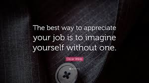funny quotes quotefancy funny quotes the best way to appreciate your job is to imagine yourself out