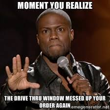 moment you realize the drive thru window messed up your order ... via Relatably.com