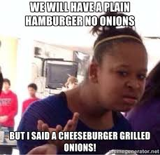 We will have a plain hamburger no onions But I said a cheeseburger ... via Relatably.com