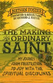 the making of an ordinary saint my journey from frustration to the making of an ordinary saint my journey from frustration to joy the spiritual disciplines nathan foster richard foster 9780801014642