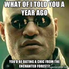 What of I told you a year ago you'd be dating a chic from the ... via Relatably.com