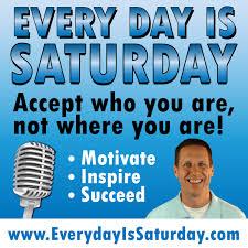 Everyday Is Saturday | Motivation | Inspiration | Self Help