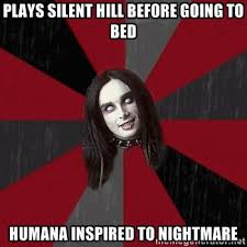 PLAYs SILENT HILL before goING to bed HUMANA INSPIRED TO NIGHTMARE ... via Relatably.com