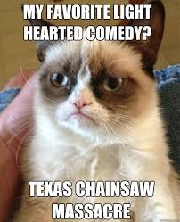 my favorite Light hearted comedy? Texas chainsaw massacre - Misc ... via Relatably.com