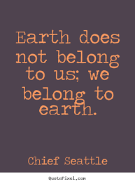 Picture Quotes From Chief Seattle - QuotePixel