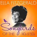 Songbirds of the 40's & 50's: Ella Fitzgerald ( 100 Classic Tracks)