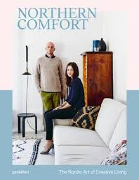 Northern Comfort: The <b>Nordic</b> Art of <b>Creative Living</b>