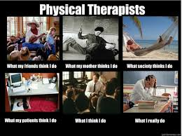 Physical Therapists What my friends think I do What my mother ... via Relatably.com