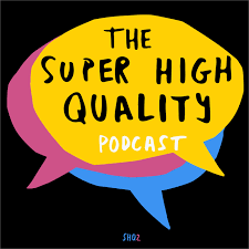 The Super High Quality Podcast