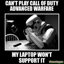can't play call of duty advanced warfare my laptop won't support ... via Relatably.com